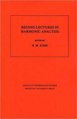 Beijing Lectures in Harmonic Analysis. (AM-112)