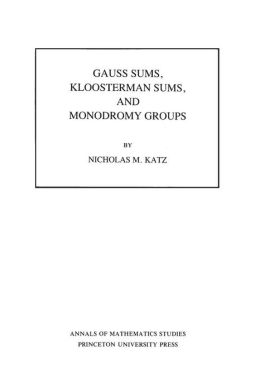 Gauss Sums, Kloosterman Sums, and Monodromy Groups. (AM-116)