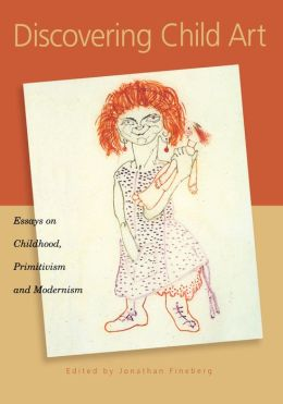 Discovering Child Art: Essays on Childhood, Primitivism, and Modernism