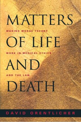 Matters of Life and Death: Making Moral Theory Work in Medical Ethics and the Law