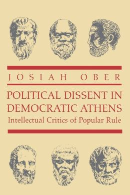 Political Dissent in Democratic Athens: Intellectual Critics of Popular Rule