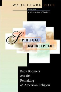 Spiritual Marketplace: Baby Boomers and the Remaking of American Religion