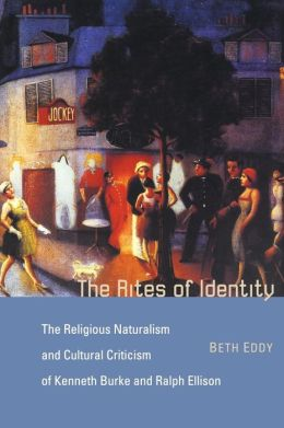 The Rites of Identity: The Religious Naturalism and Cultural Criticism of Kenneth Burke and Ralph Ellison