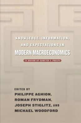 Knowledge, Information, and Expectations in Modern Macroeconomics: In Honor of Edmund S. Phelps