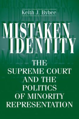 Mistaken Identity: The Supreme Court and the Politics of Minority Representation