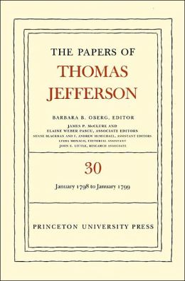 The Papers of Thomas Jefferson, Volume 30: 1 January 1798 to 31 January 1799