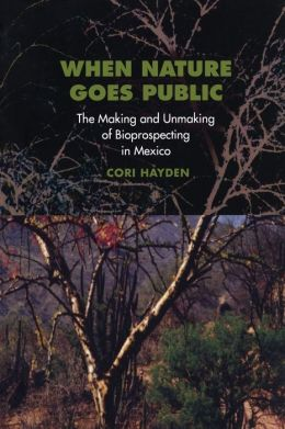 When Nature Goes Public: The Making and Unmaking of Bioprospecting in Mexico
