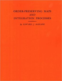 Order-Preserving Maps and Integration Processes. (AM-31)