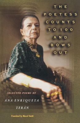 The Poetess Counts to 100 and Bows Out: Selected Poems by Ana Enriqueta Teran