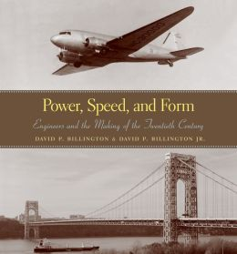 Power, Speed, and Form: Engineers and the Making of the Twentieth Century