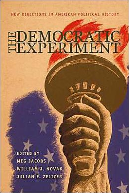 The Democratic Experiment: New Directions in American Political History