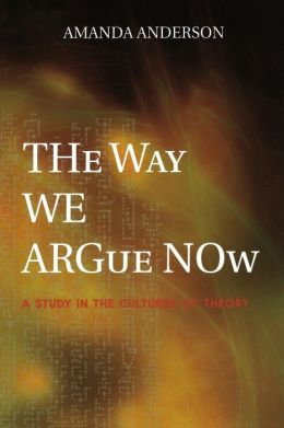 The Way We Argue Now: A Study in the Cultures of Theory