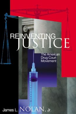 Reinventing Justice: The American Drug Court Movement
