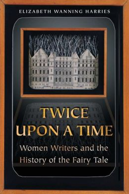 Twice upon a Time: Women Writers and the History of the Fairy Tale