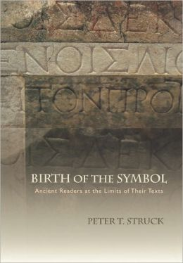 Birth of the Symbol: Ancient Readers at the Limits of Their Texts