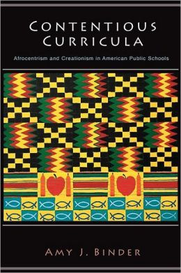 Contentious Curricula: Afrocentrism and Creationism in American Public Schools