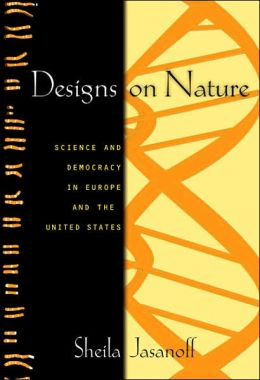 Designs on Nature: Science and Democracy in Europe and the United States