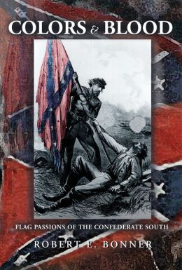 Colors and Blood: Flag Passions of the Confederate South