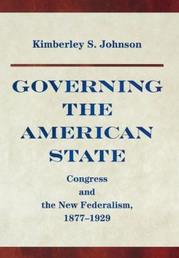 Governing the American State: Congress and the New Federalism, 1877-1929