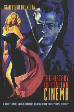 The History of Italian Cinema: A Guide to Italian Film from Its Origins to the Twenty-First Century
