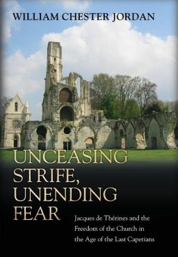 Unceasing Strife, Unending Fear: Jacques de Therines and the Freedom of the Church in the Age of the Last Capetians