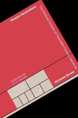 Utopian Generations: The Political Horizon of Twentieth-Century Literature