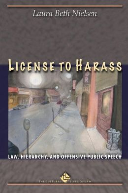 License to Harass: Law, Hierarchy, and Offensive Public Speech