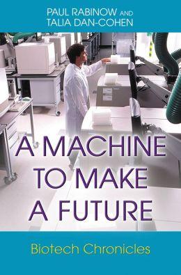 A Machine to Make a Future: Biotech Chronicles