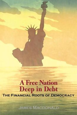 A Free Nation Deep in Debt: The Financial Roots of Democracy