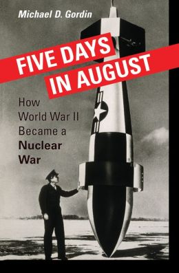 Five Days in August: How World War II Became a Nuclear War