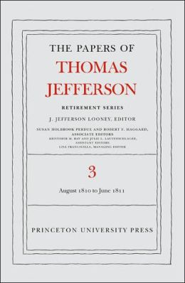 The Papers of Thomas Jefferson, Retirement Series: Volume 3: 12 August 1810 to 17 June 1811