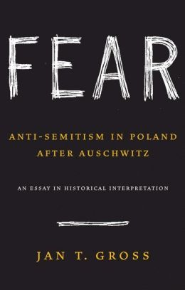 Fear: Anti-Semitism in Poland after Auschwitz: An Essay in Historical Interpretation
