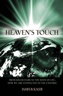 Heaven's Touch: From Killer Stars to the Seeds of Life, How We Are Connected to the Universe