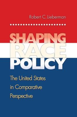 Shaping Race Policy: The United States in Comparative Perspective