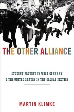 The Other Alliance: Student Protest in West Germany and the United States in the Global Sixties (America in the World Series)