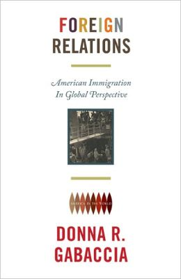 Foreign Relations: American Immigration in Global Perspective