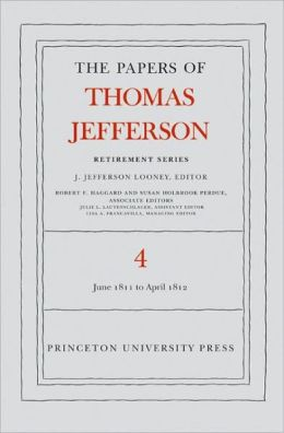 The Papers of Thomas Jefferson, Retirement Series: Volume 4: 18 June 1811 to 30 April 1812