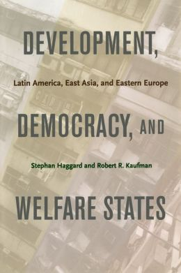 Development, Democracy, and Welfare States: Latin America, East Asia, and Eastern Europe