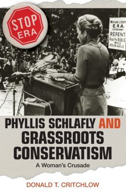 Phyllis Schlafly and Grassroots Conservatism: A Woman's Crusade