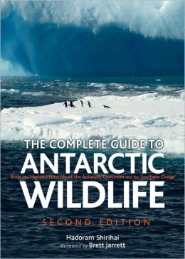 The Complete Guide to Antarctic Wildlife: Birds and Marine Mammals of the Antarctic Continent and the Southern Ocean (Second Edition)