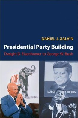 Presidential Party Building: Dwight D. Eisenhower to George W. Bush