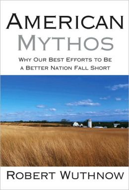 American Mythos: Why Our Best Efforts to Be a Better Nation Fall Short
