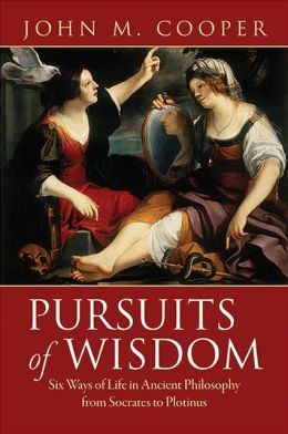 Pursuits of Wisdom: Six Ways of Life in Ancient Philosophy from Socrates to Plotinus
