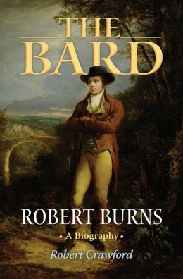 The Bard: Robert Burns, A Biography