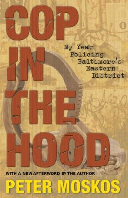 Cop in the Hood: My Year Policing Baltimore's Eastern District