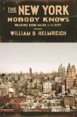 Book Cover Image. Title: The New York Nobody Knows:  Walking 6,000 Miles in the City, Author: William B. Helmreich