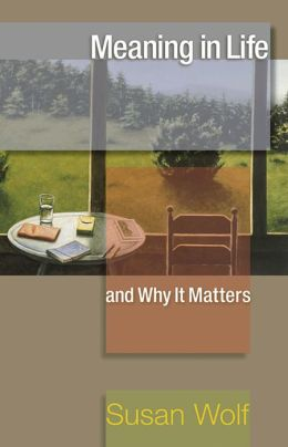 Meaning in Life and Why It Matters (University Center for Human Values Series)