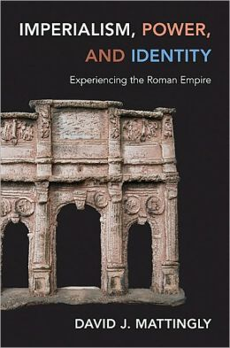 Imperialism, Power, and Identity: Experiencing the Roman Empire