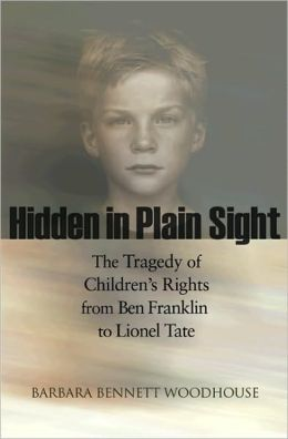 Hidden in Plain Sight: The Tragedy of Children's Rights from Ben Franklin to Lionel Tate