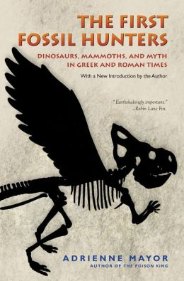 The First Fossil Hunters: Dinosaurs, Mammoths, and Myth in Greek and Roman Times (New in Paper)